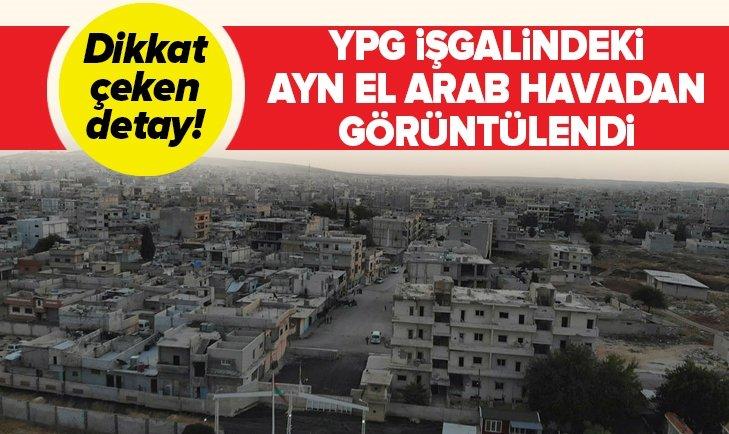 TERÖR ÖRGÜTÜ YPG İŞGALİNDEKİ AYN EL ARAB HAVADAN GÖRÜNTÜLENDİ
