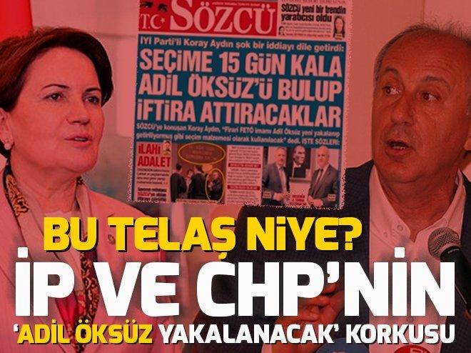 İYİ PARTİ VE CHP'NİN 'ADİL ÖKSÜZ YAKALANACAK' KORKUSU!