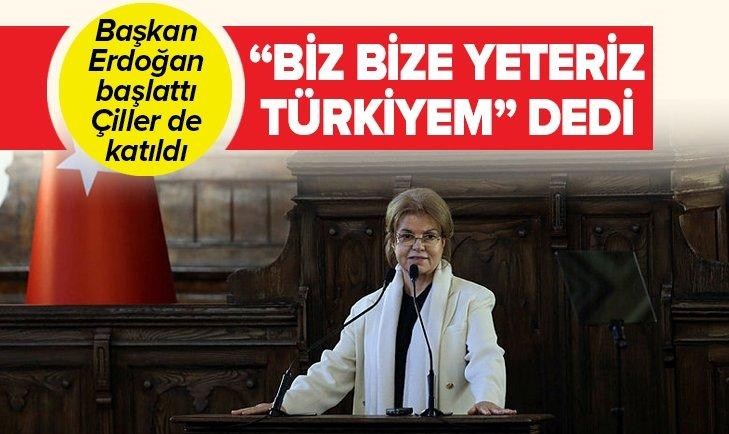 ÇİLLER 'BİZ BİZE YETERİZ TÜRKİYEM' DEDİ