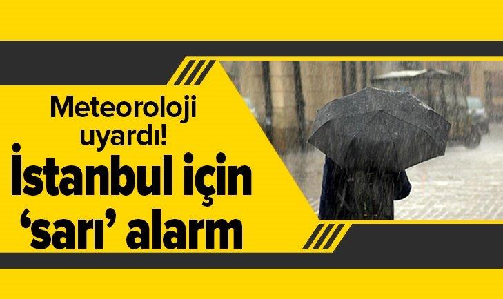 METEOROLOJİ'DEN İSTANBUL İÇİN 'SARI' UYARI!