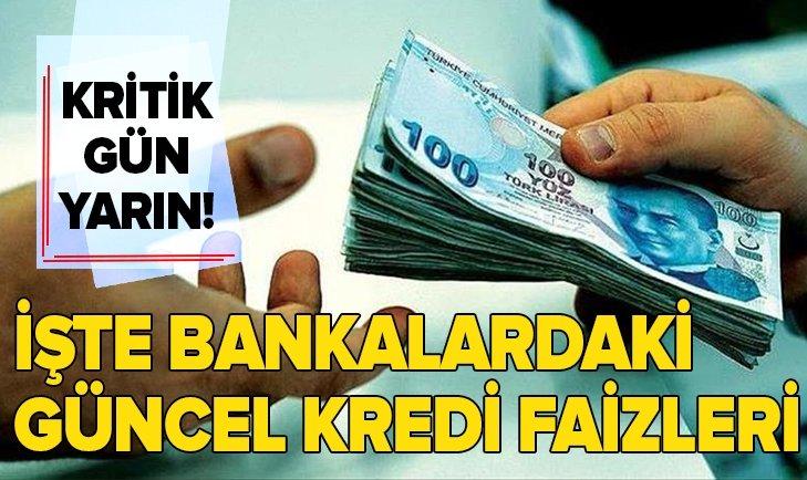 KRİTİK GÜN YARIN! İŞTE BANKALARDAKİ GÜNCEL FAİZ DURUMU...