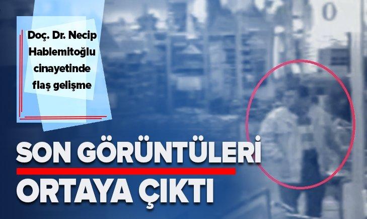 Hablemitoğlu'nun son görüntüleri yayınladı