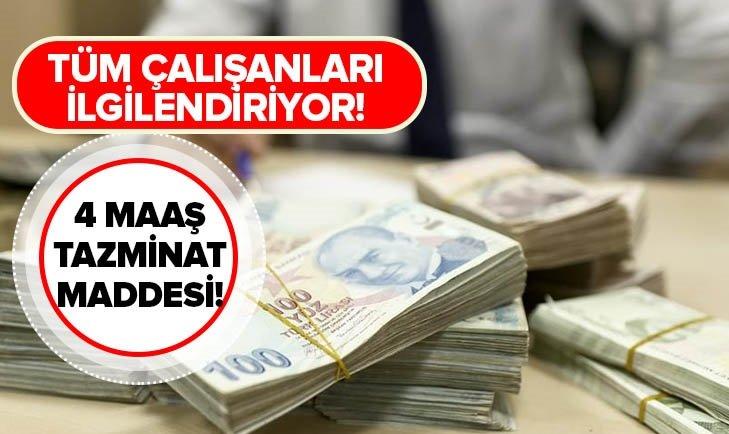 TÜM ÇALIŞANLARI İLGİLENDİRİYOR! 4 MAAŞ TAZMİNAT MADDESİ...
