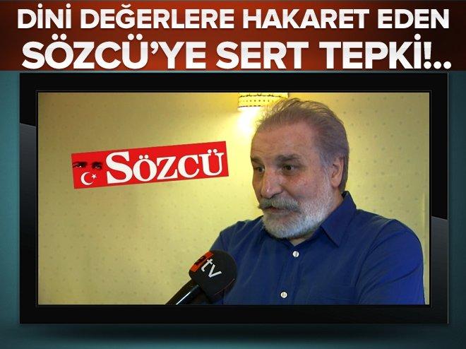 SÖZCÜ'DEN DİNİ DEĞERLERE HAKARET!