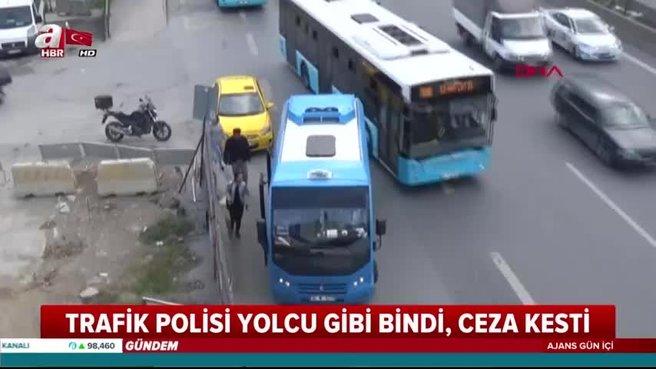 Trafik polisi yolcu gibi bindi ceza kesti