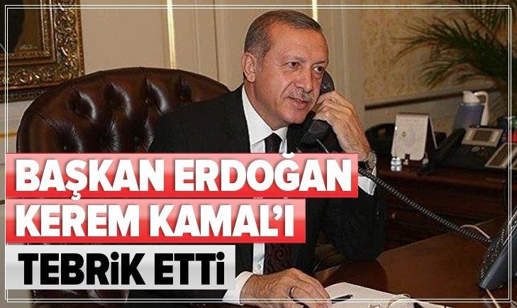 BAŞKAN ERDOĞAN'DAN KEREM KAMAL'A TEBRİK