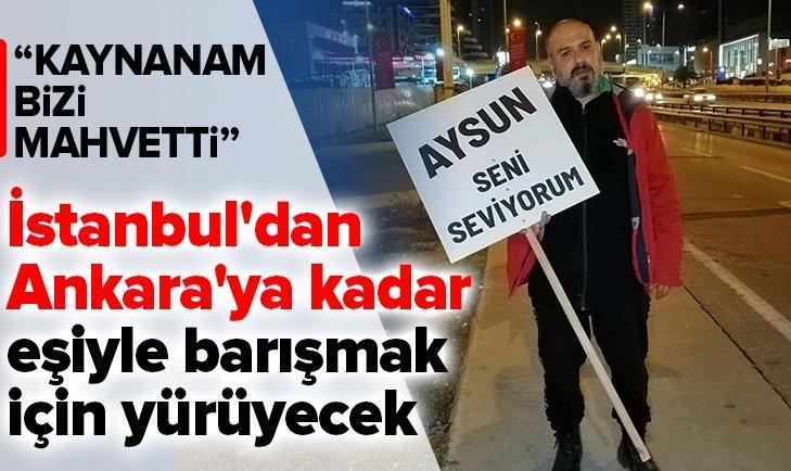 EŞİYLE BARIŞMAK İÇİN İSTANBUL'DAN ANKARA'YA YÜRÜYECEK
