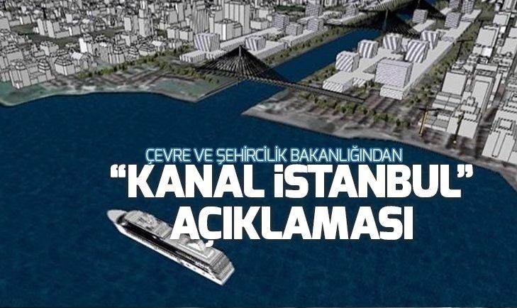 ÇEVRE VE ŞEHİRCİLİK BAKANLIĞINDAN 'KANAL İSTANBUL' AÇIKLAMASI