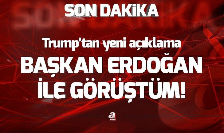 Trump'tan yeni açıklama: Erdoğan ile görüştüm...