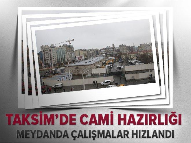 TAKSİM'DE CAMİ HAZIRLIĞI HIZLANDI