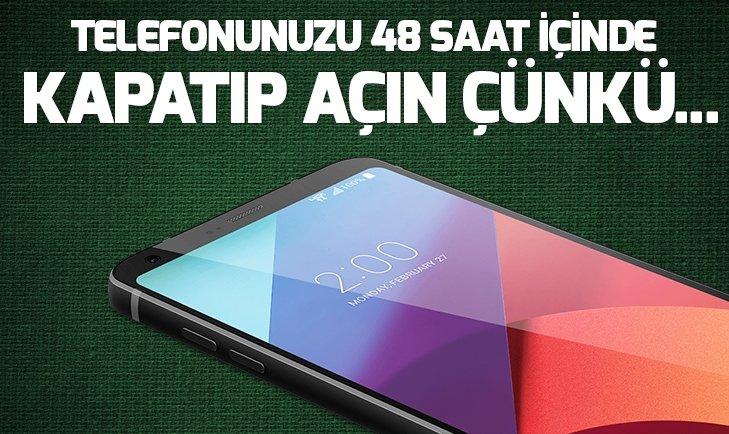 TELEFONUNUZU 48 SAAT İÇİNDE KAPATIP AÇIN ÇÜNKÜ...
