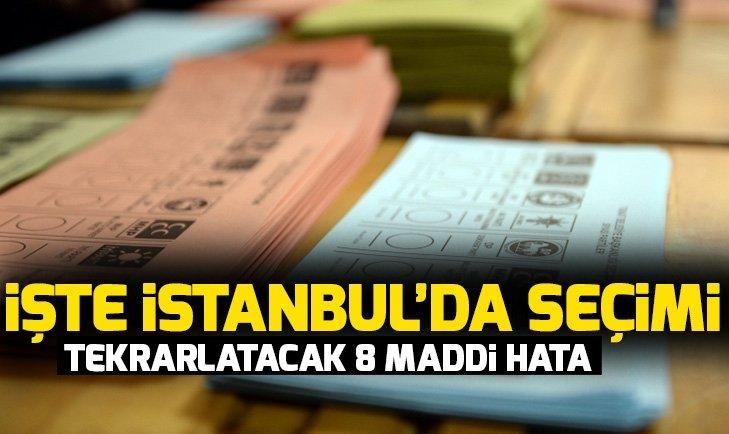 İSTANBUL'DA SEÇİMİ TEKRARLATACAK 8 MADDİ HATA