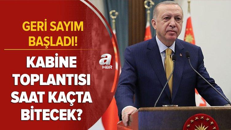 Geri sayım: Kabine Toplantısı saat kaçta bitecek? Başkan Recep Tayyip Erdoğan saat kaçta açıklama yapacak?