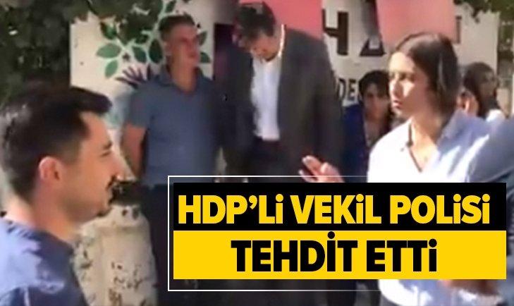 HDP'Lİ VEKİLDEN POLİSE TEHDİT!