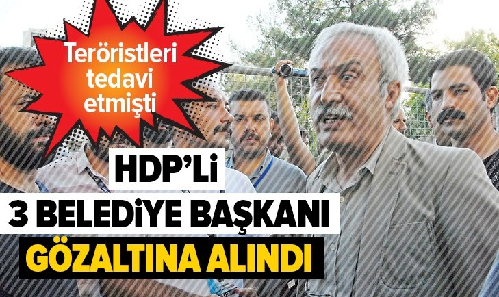 3 HDP'Lİ BELEDİYE BAŞKANI GÖZALTINA ALINDI!