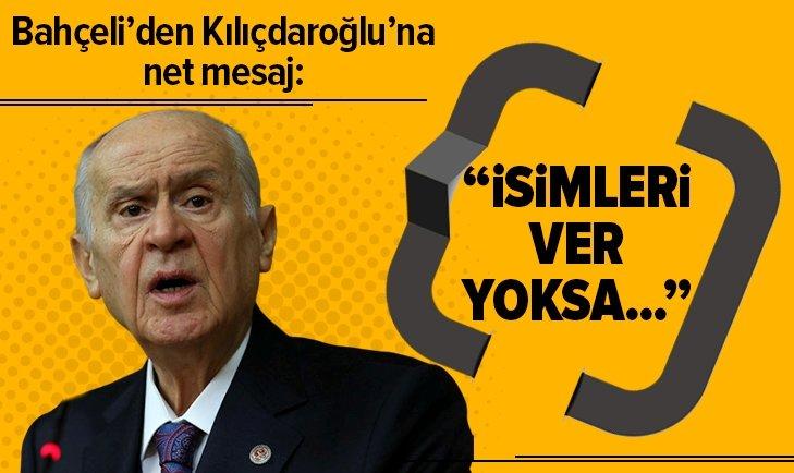 BAHÇELİ'DEN KILIÇDAROĞLU'NA NET MESAJ: İSİMLERİ VER YOKSA...