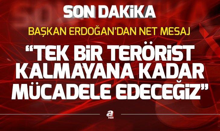 Başkan Erdoğan: Mücadelemiz son teröriste kadar sürecek