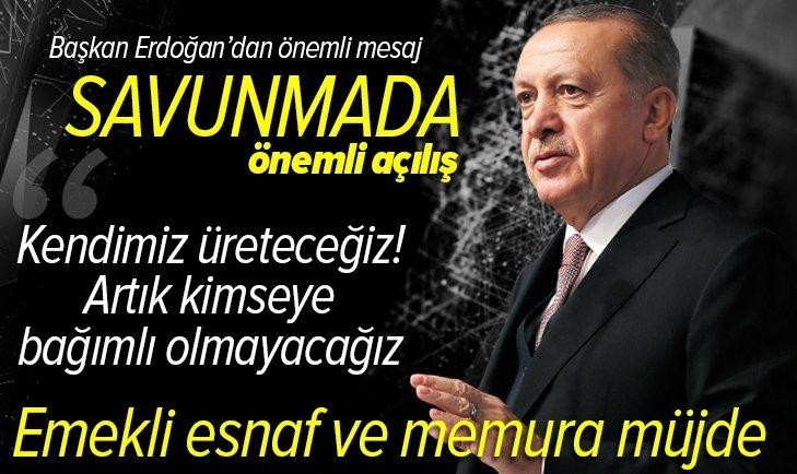 Son dakika: Başkan Erdoğan: Artık kimseye bağımlı olmayacağız