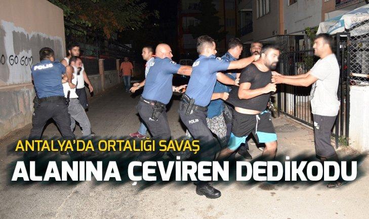 Antalya'da dedikodu yüzünden ortalık savaş alanına döndü