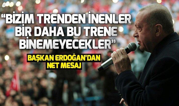 Başkan Erdoğan: Bizim trenden inenler bir daha bu trene binemeyecekler