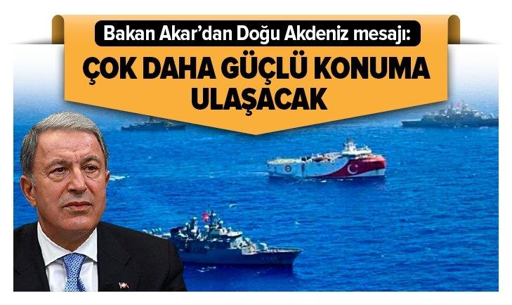 Bakan Akar'dan Doğu Akdeniz mesajı