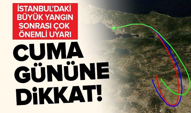 İSTANBUL'DAKİ BÜYÜK YANGIN SONRASI ÖNEMLİ UYARI! CUMA GÜNÜNE DİKKAT