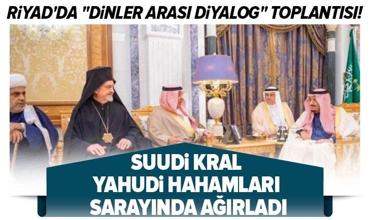 RİYAD'DA 'DİNLER ARASI DİYALOG' TOPLANTISI!