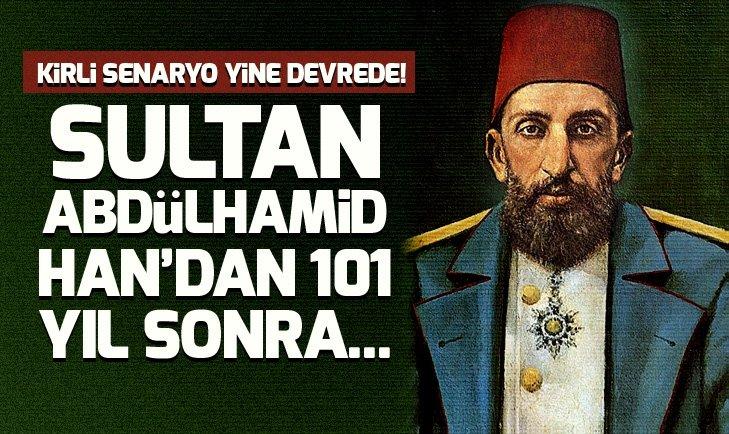 SULTAN ABDÜLHAMİD HAN'DAN 101 YIL SONRA...