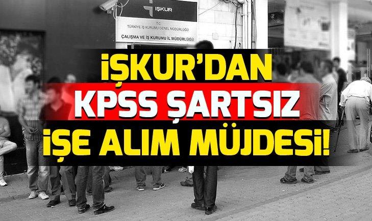İŞKUR'DAN KPSS ŞARTSIZ İŞE ALIM MÜJDESİ!