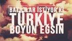 Batılılar istiyor ki Türkiye boyun eğsin!