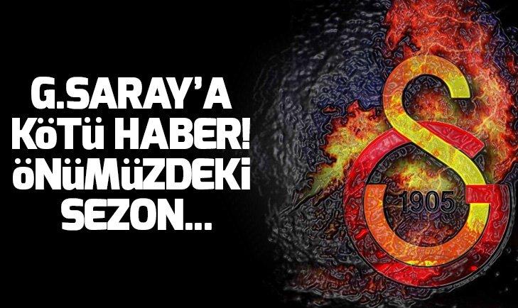 GALATASARAY'A KÖTÜ HABER! ÖNÜMÜZDEKİ SEZON...