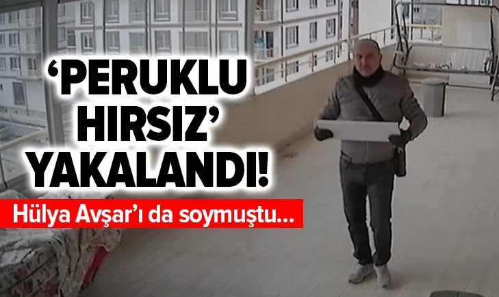 HÜLYA AVŞAR'I DA SOYAN 'PERUKLU HIRSIZ' YAKALANDI