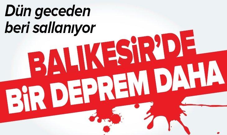 BALIKESİR SALLANMAYA DEVAM EDİYOR!