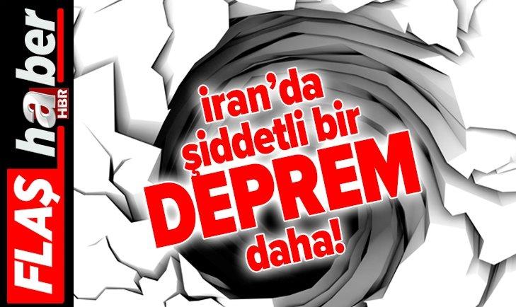 İRAN'DA ŞİDDETLİ BİR DEPREM DAHA