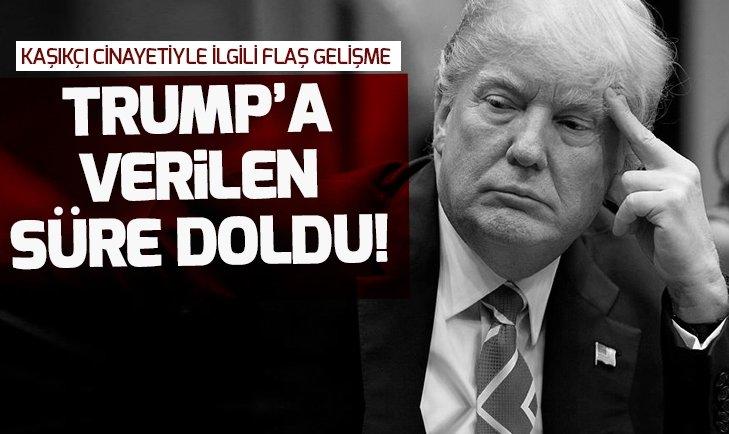 TRUMP'A VERİLEN SÜRE DOLDU!