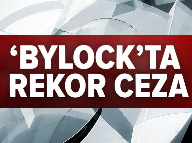 BYLOCK'TA REKOR CEZA