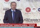 Başkan Erdoğandan Kılıçdaroğluna Kanal İstanbul tepkisi