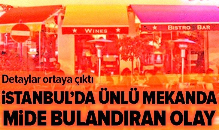 ÜNLÜ MEKANDA MİDE BULANDIRAN OLAY!