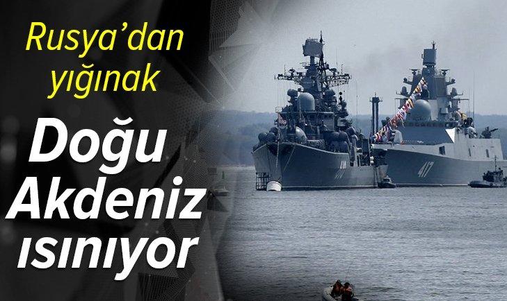 Rusya'dan Doğu Akdeniz'e yığınak! Savaş gemileri gönderecekler