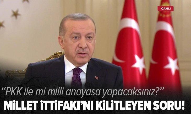 Başkan Erdoğan'dan Millet İttifakı'na anayasa sorusu!