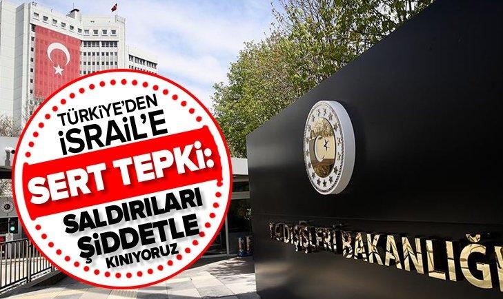 TÜRKİYE'DEN İSRAİL'E SERT TEPKİ: ŞİDDETLE KINIYORUZ!