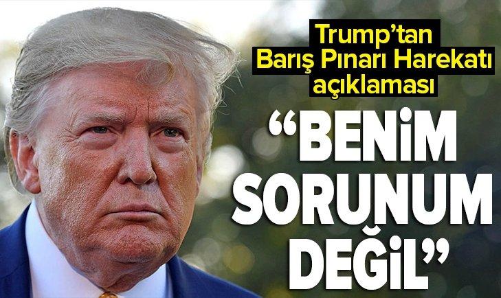 DONALD TRUMP'TAN BARIŞ PINARI HAREKATI AÇIKLAMASI