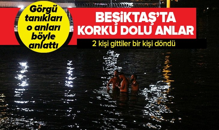 BEŞİKTAŞ'TA KORKU DOLU ANLAR! DENİZE GİRDİLER...