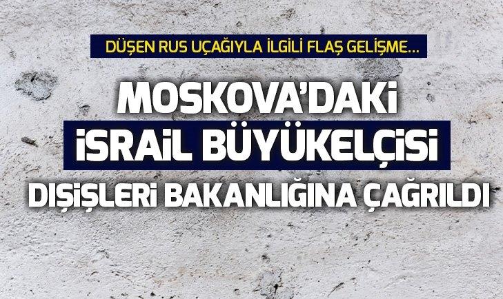 MOSKOVA'DAKİ İSRAİL BÜYÜKELÇİSİ DIŞİŞLERİ BAKANLIĞINA ÇAĞRILDI