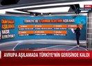 Avrupa aşılamada Türkiyenin gerisinde kaldı! Dünya basını Türkiyeyi konuşuyor