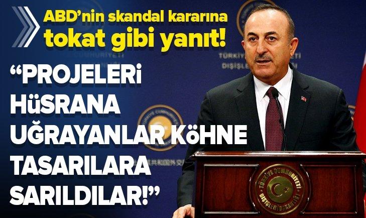 ABD'nin skandal kararına Dışişleri Bakanı Mevlüt Çavuşoğlu'ndan tokat gibi yanıt!