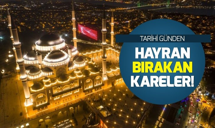 ÇAMLICA CAMİİ'NDE KANDİL COŞKUSU! HAYRAN BIRAKAN KARELER