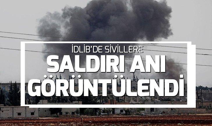 İDLİB'DE SİVİLLERE SALDIRI ANI!