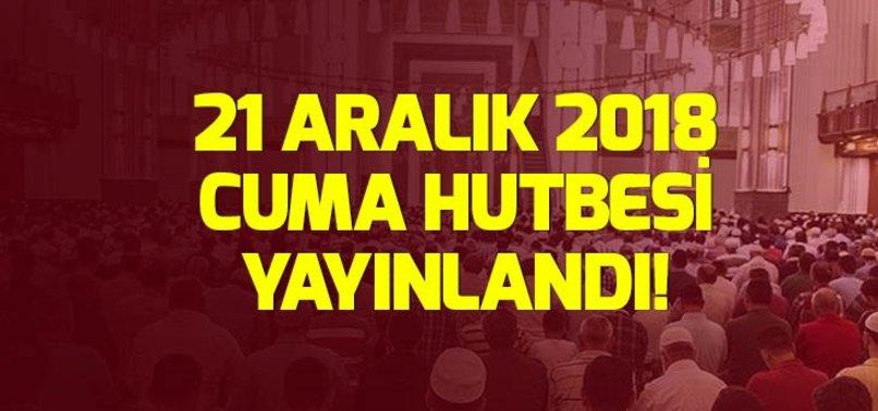 21 ARALIK CUMA HUTBESİ YAYINLANDI!
