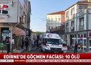 Edirne'de büyük facia! Çok sayıda ölü var